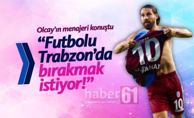 """""""Olcay futbolu Trabzonspor'da bırakmak istiyor"""""""
