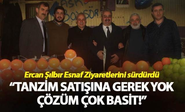 """Ercan Şılbır'dan Esnaf Ziyaretleri - """"Tanzim satışına gerek yok, çözüm çok basit!"""""""