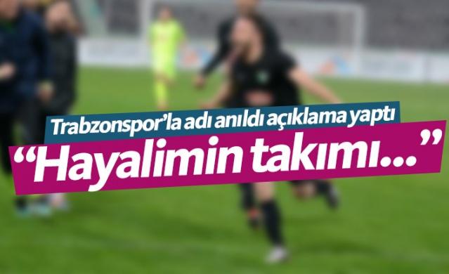 Trabzonspor'la adı anıldı açıklama yaptı: Hayalimin takımı...
