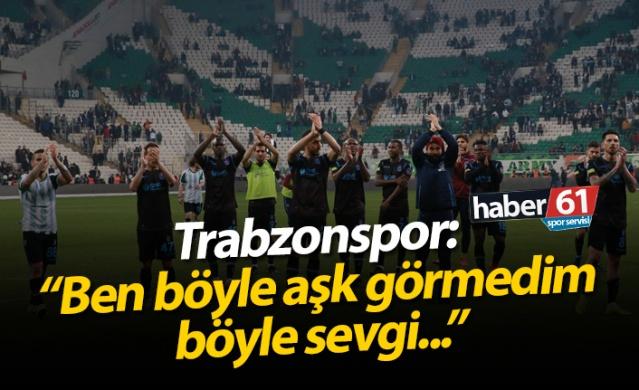 "Trabzonspor: ""Ben böyle aşk görmedim, böyle sevgi..."""
