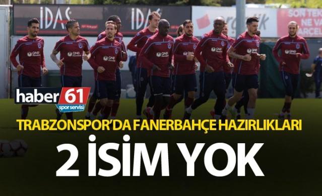 Trabzonspor'da Fenerbahçe hazırlıkları - İki isim yok
