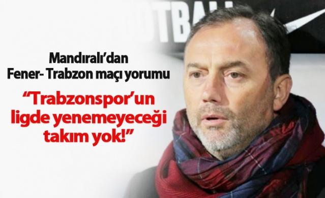 Mandıralı'dan Fenerbahçe - Trabzonspor maçı yorumu