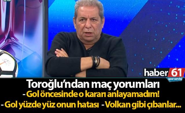 Erman Toroğlu'ndan Fenerbahçe Trabzonspor maçı değerlendirmesi