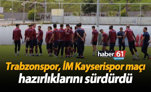 Trabzonspor, İM Kayserispor maçı hazırlıklarını sürdürdü