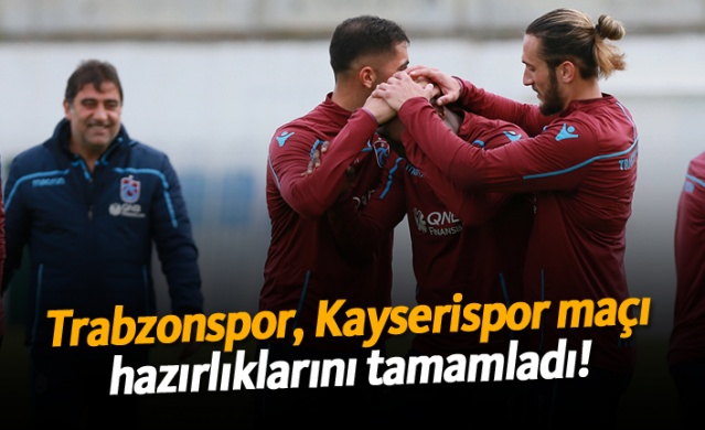 Trabzonspor, Kayserispor maçı hazırlıklarını tamamladı!
