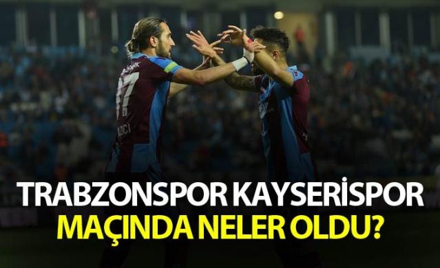Trabzonspor Kayserispor maçında neler oldu?