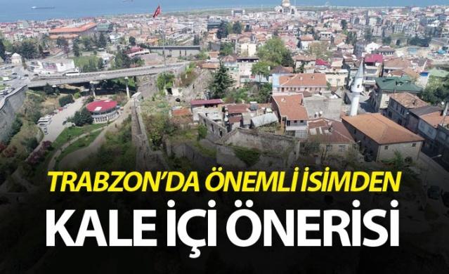 Trabzon'da önemli isimden kale içi önerisi