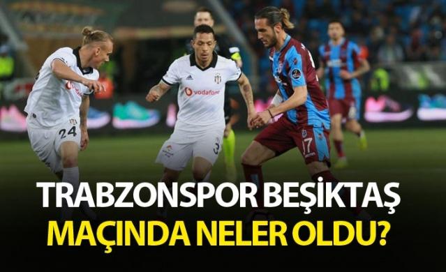 Trabzonspor Beşiktaş maçında neler oldu?