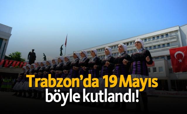 Trabzon'da 19 Mayıs böyle kutlandı!