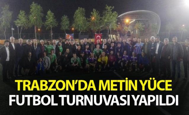 Trabzon'da Metin Yüce Futbol turnuvası yapıldı