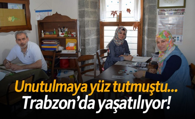 Unutulmaya yüz tutmuştu... Trabzon'da yaşatılıyor!