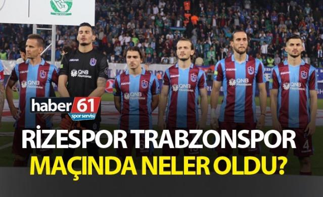 Rizespor Trabzonspor maçında neler oldu?