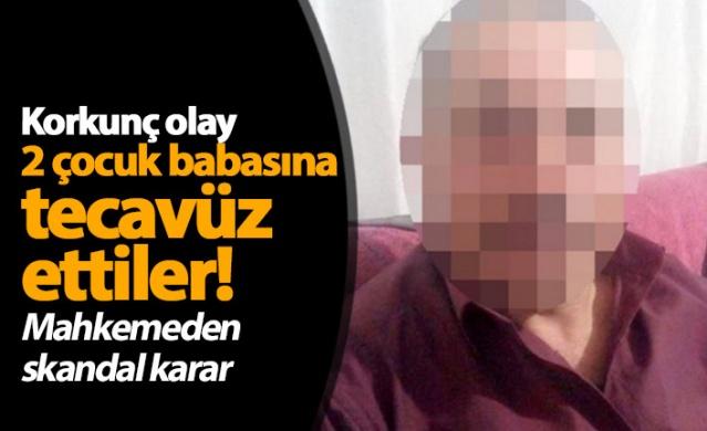 İki çocuk babasına tecavüz ettiler