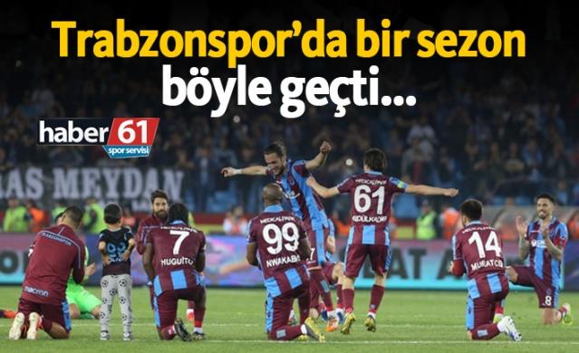 Trabzonspor'da bir sezon böyle geçti...