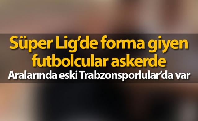 Süper Lig'de forma giyen birçok futbolcu sezonun sona ermesi ile beraber vatani görevini yerine getirmek için birliklerine teslim oldular.  İşte o isimler: