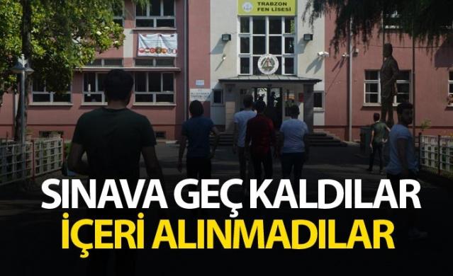 Trabzon'da sınava geç kalanlar alınmadı