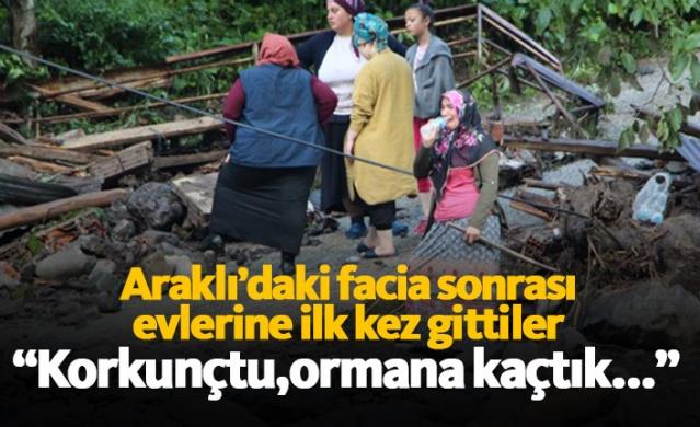 Trabzon'un Araklı ilçesi Çamlıktepe mahallesi sakinleri dün yaşanan sel sonrası bu sabah günün ilk saatlerinde mahallelerine yaya olarak ulaştı. Mahalle sakinleri evleri ve mahallelerinin balçık ve taşlar içindeki halini görünce büyük üzüntü yaşadı.