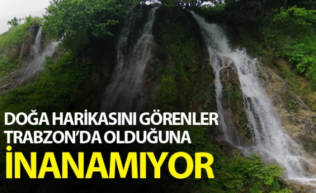 Bu şelaleleri görenler Trabzon'da olduğuna inanamıyor