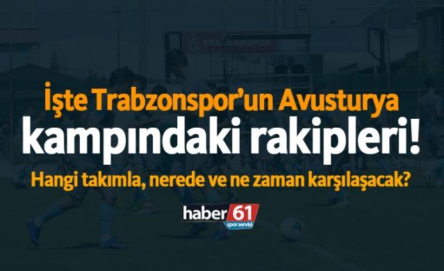 İşte Trabzonspor'un Avusturya kampındaki rakipleri!