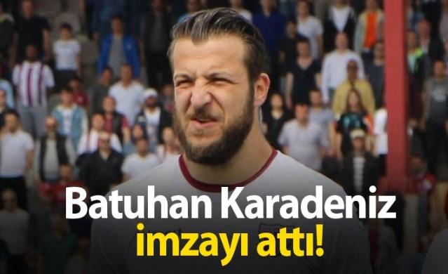 Batuhan Karadeniz imzayı attı