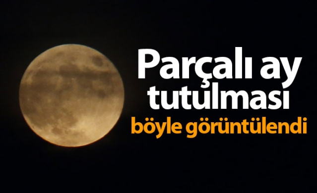 Parçalı ay tutulması böyle görüntülendi!