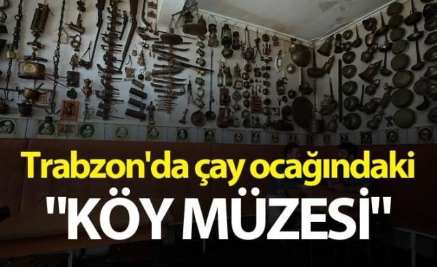 """Trabzon'da çay ocağındaki """"köy müzesi"""""""