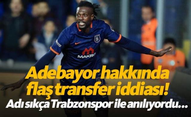 Sözleşmesinin sona ermesine bir yıl kala Medipol Başakşehir'le yollarını ayıran Togolu golcü Emmanuel Adebayor'un adı, yaz transfer döneminde Trabzonspor'un gündemine gelmişti.