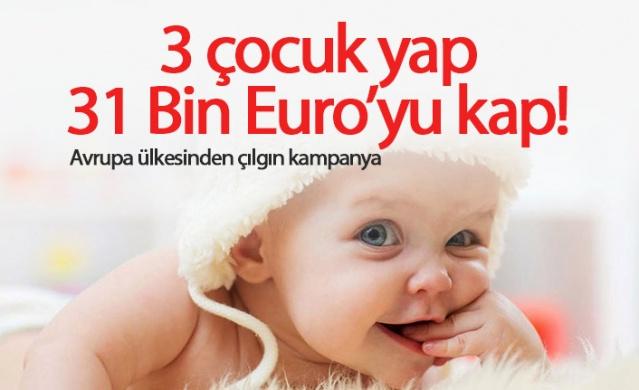 3 çocuk yap, 31 Bin Euro'yu kap