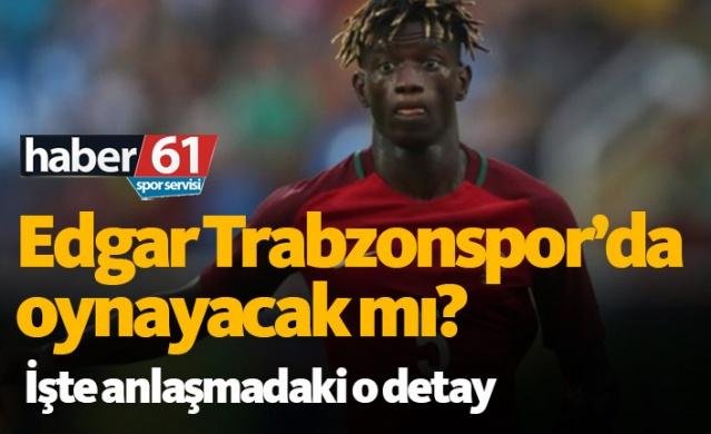 Edgar Trabzonspor'da oynayacak mı?