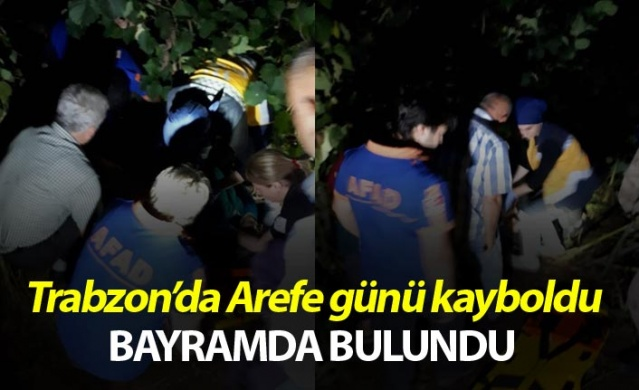 Trabzon'da Arefe günü kayboldu, bayramda bulundu