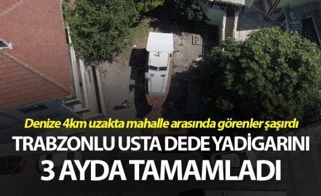 Trabzonlu Usta Dede yadigarı tekneyi mahalle arasında 3 ayda tamamladı.