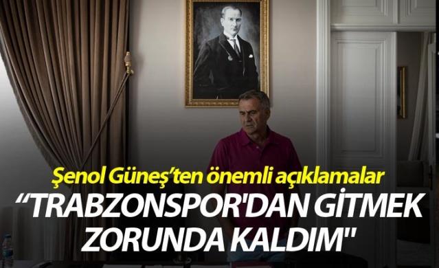 """Şenol Güneş: """"Trabzonspor'dan gitmek zorunda kaldım"""""""