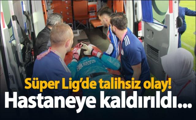 Süper Lig'de talihsiz olay! Hastaneye kaldırıldı...