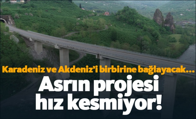 Karadeniz ve Akdeniz'i birbirine bağlayacak olan proje hız kesmiyor!