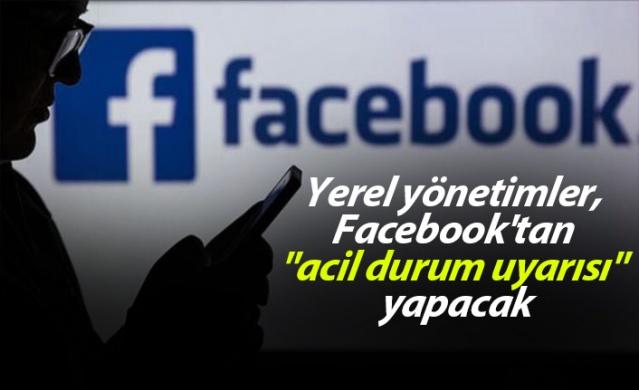 """Yerel yönetimler, Facebook'tan """"acil durum uyarısı"""" yapacak"""