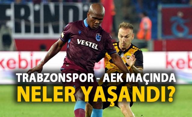 Trabzonspor - AEK maçında neler yaşandı?
