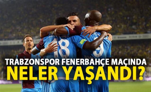 Fenerbahçe - Trabzonspor maçında neler yaşandı?