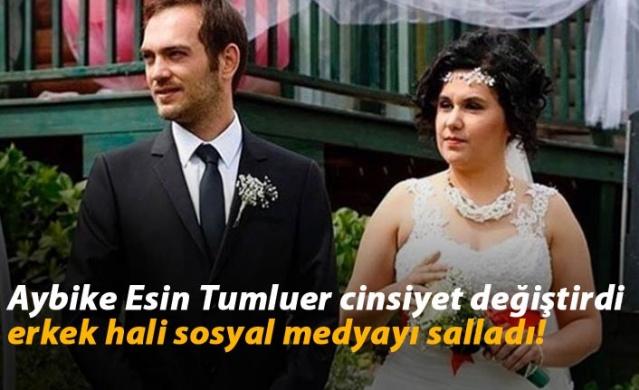Aybike Esin Tumluer cinsiyet değiştirdi erkek hali sosyal medyayı salladı!