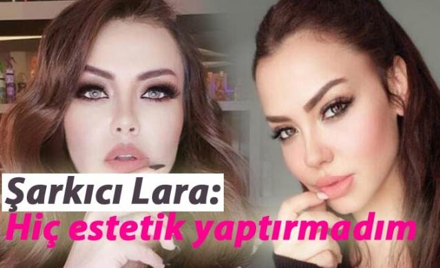 Şarkıcı Lara: Hiç estetik yaptırmadım
