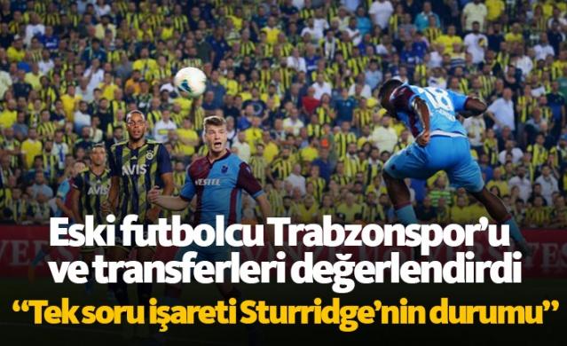 Eski futbolcudan Trabzonspor ve transfer değerlendirmesi