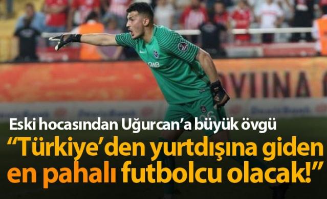 """""""Uğurcan Çakır Türkiye'den yurt dışına gidecek en pahalı futbolcu olacak"""""""