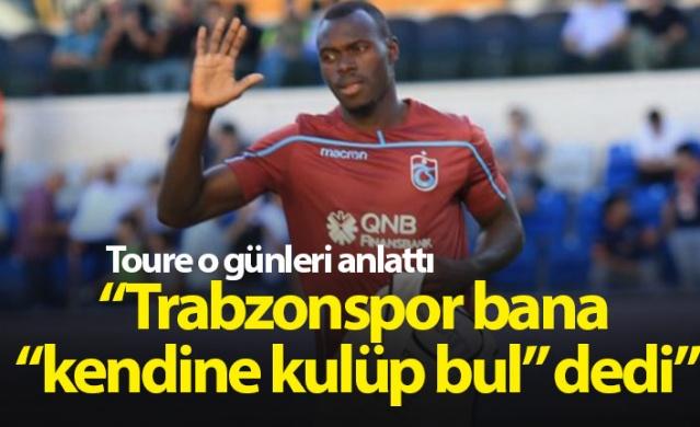 "Toure: Trabzonspor bana ""kendine kulüp bul"" dedi"