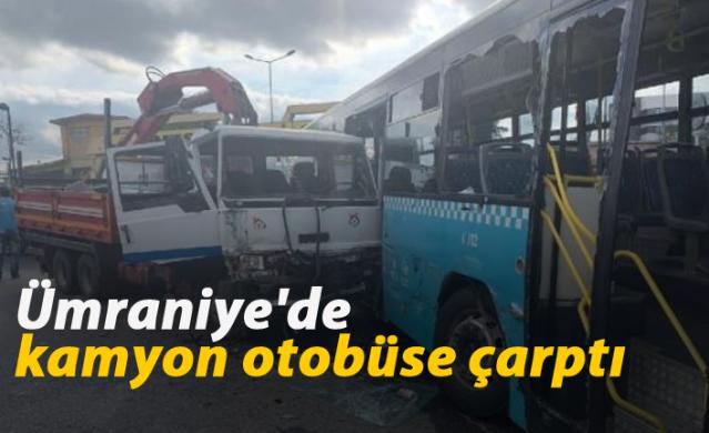 Ümraniye'de kamyon otobüse çarptı