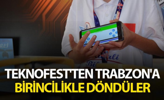 TEKNOFEST'ten Trabzon'a birincilikle döndüler.