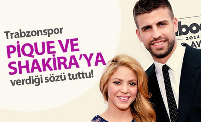 Trabzonspor Pique ve Shakira'ya verdiği sözü yerine getirdi