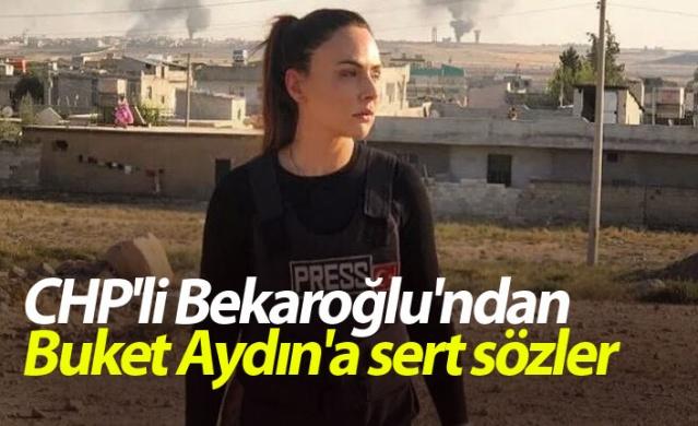 CHP'li Bekaroğlu'ndan Buket Aydın'a sert sözler
