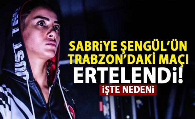 Sabriye Şengül'ün Trabzon'daki maçı ertelendi