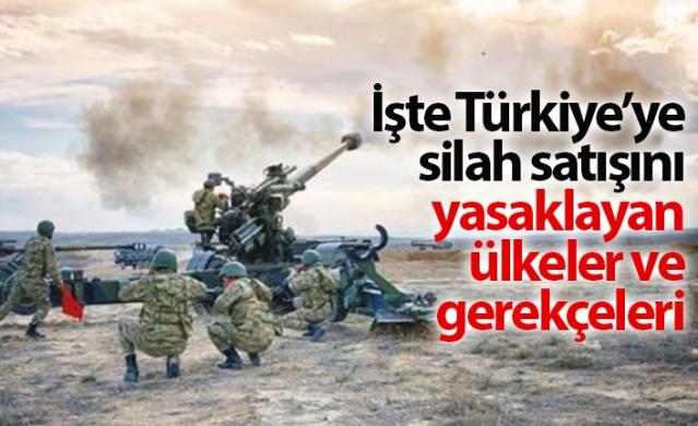 İşte Türkiye'ye silah satışını yasaklayan ülkeler ve gerekçeleri