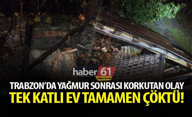 Arsin'de sağanak yağmur hasara neden oldu! 1 ev tamamen çöktü!