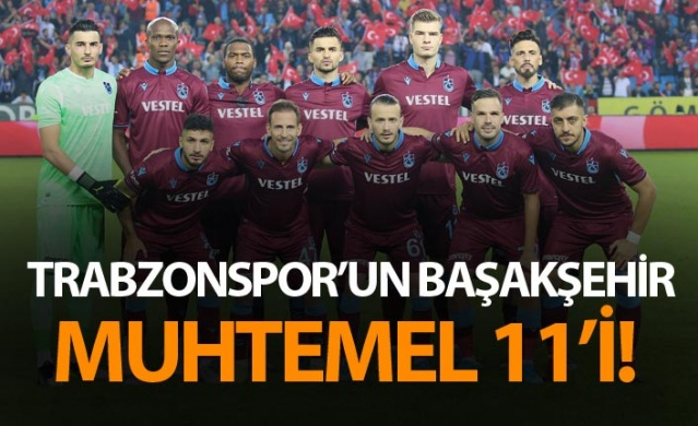 Trabzonspor'un Başakşehir muhtemel 11'i!